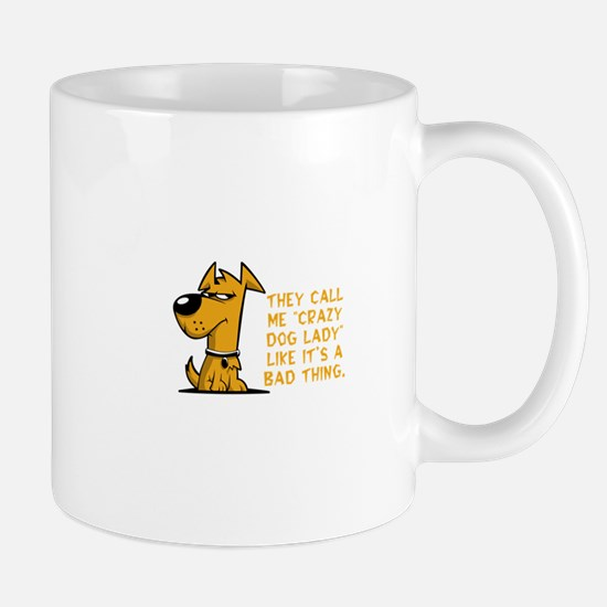They call me crazy dog lady like it's a b Mugs