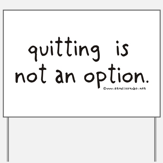 Quitting not an option Yard Sign