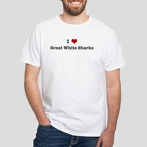 I love Great White Sharks White T-Shirt