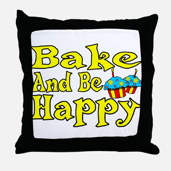 Bake And Be Happy Throw Pillow