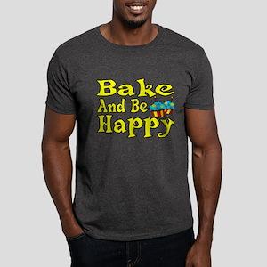 Bake And Be Happy Dark T-Shirt