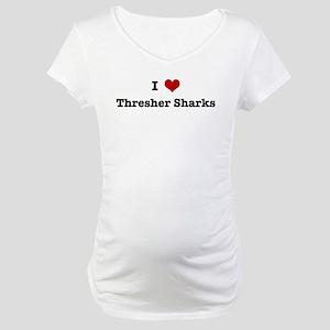 I love Thresher Sharks Maternity T-Shirt