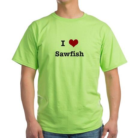 I love Sawfish Green T-Shirt