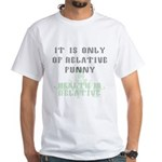 It Is Only Of Relative Funny White T-Shirt