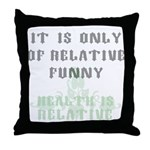 It Is Only Of Relative Funny Throw Pillow