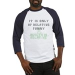 It Is Only Of Relative Funny Baseball Jersey