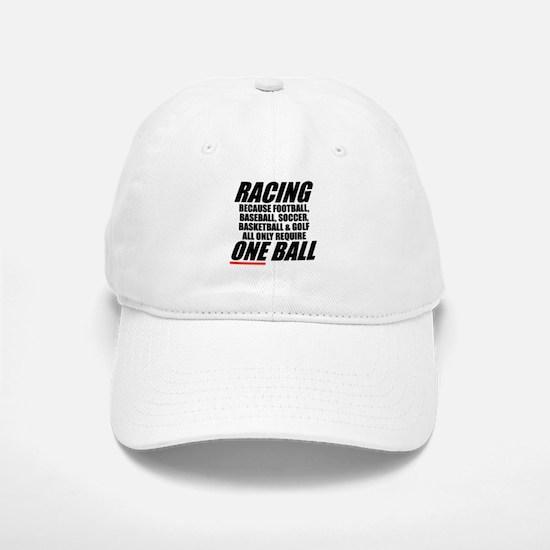Why racing is a REAL sport Baseball Baseball Cap