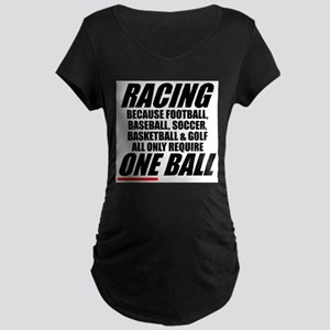 Why racing is a REAL sport Maternity Dark T-Shirt