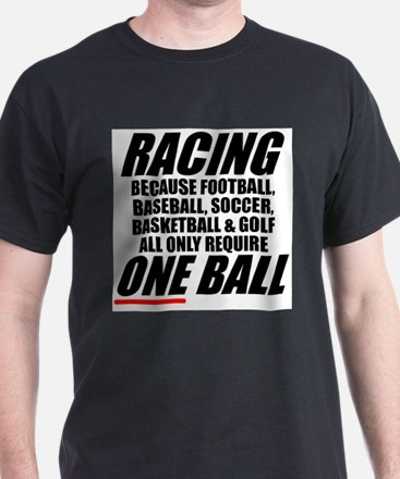 Why racing is a REAL sport T-Shirt
