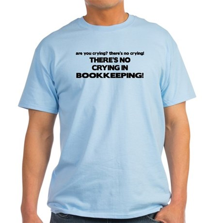 There's No Crying in Bookkeeping Light T-Shirt