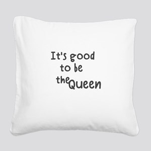 It's good to be the queen Square Canvas Pillow