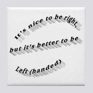 Better to be Left-handed Tile Coaster