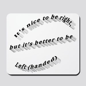 Better to be Left-handed Mousepad