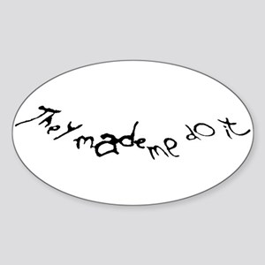 They Made Me Sticker (Oval)