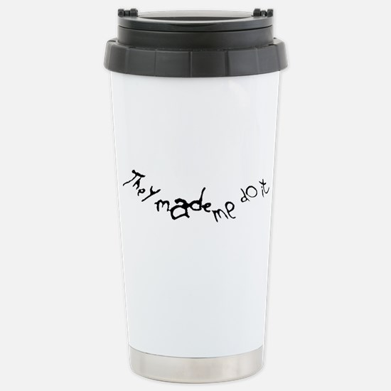They Made Me Stainless Steel Travel Mug