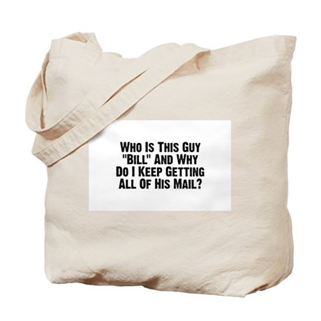 """Who Is This Guy """"Bill""""? Tote Bag"""