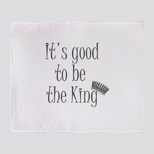 It's good to be the king Throw Blanket