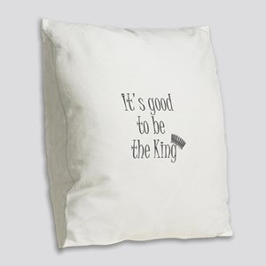 It's good to be the king Burlap Throw Pillow
