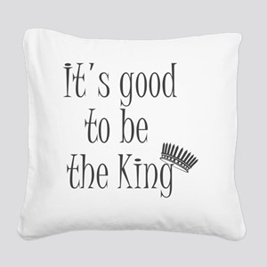 It's good to be the king Square Canvas Pillow