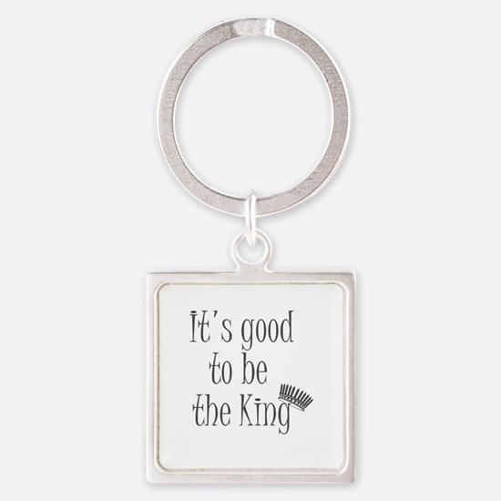 It's good to be the king Keychains