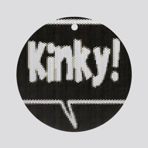 PHRASE-KINKY CAPTIONED Ornament (Round)