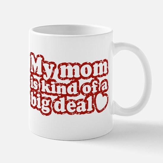 My Mom is Kind of a Big Deal Mug