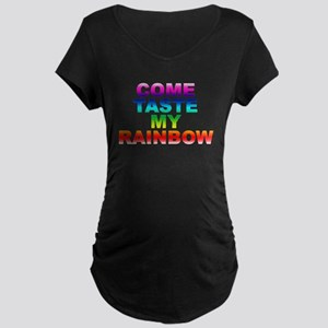 Come Taste My Rainbow Maternity Dark T-Shirt