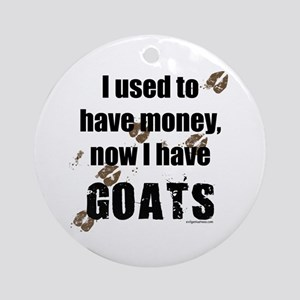money before, goats now Ornament (Round)
