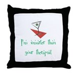 Smarter Than Your Therapist Throw Pillow