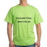 Invisible friend doesn't like you Green T-Shirt