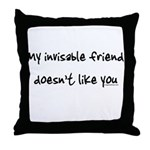 Invisible friend doesn't like you Throw Pillow