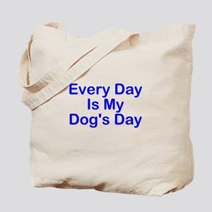 Every Day Is My Dog's Day Tote Bag