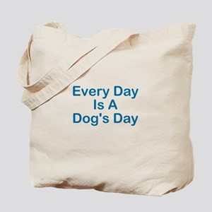 Every Day Is A Dog's Day Tote Bag