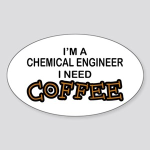 Chemical Engineer Need Coffee Oval Sticker