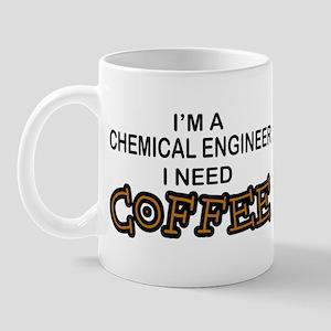 Chemical Engineer Need Coffee Mug