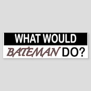 What Would Bateman Do? Bumper Sticker