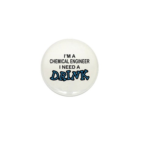 Chemical Engineer Need a Drink Mini Button