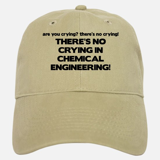 There's No Crying in Chemical Engineering Baseball Baseball Cap