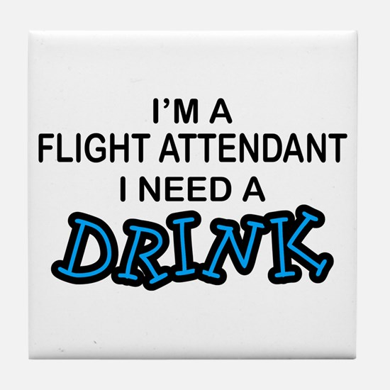 Flight Attendant Need a Drink Tile Coaster
