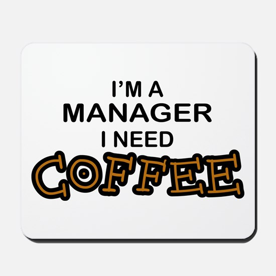 Manager Need Coffee Mousepad