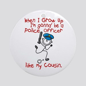 Police Officer Like My Cousin 1 Ornament (Round)