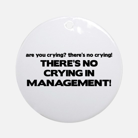 There's No Crying in Management Ornament (Round)