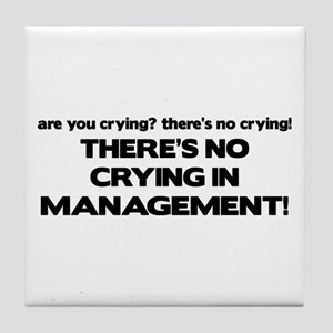 There's No Crying in Management Tile Coaster