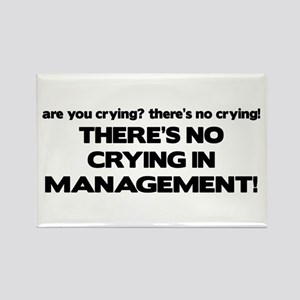 There's No Crying in Management Rectangle Magnet