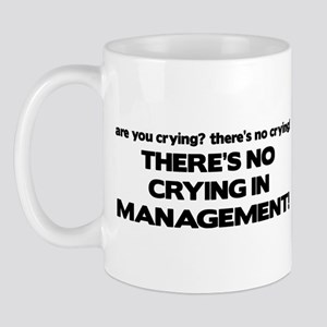 There's No Crying in Management Mug