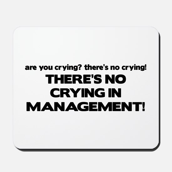 There's No Crying in Management Mousepad