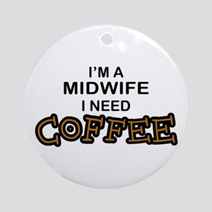 Midwife Need Coffee Ornament (Round)