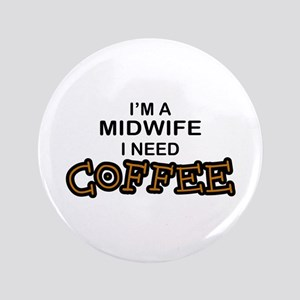 """Midwife Need Coffee 3.5"""" Button"""