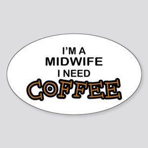 Midwife Need Coffee Oval Sticker