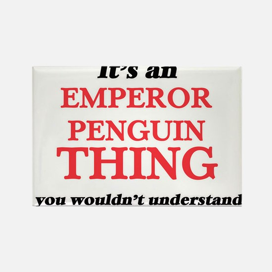 It's an Emperor Penguin thing, you wou Magnets